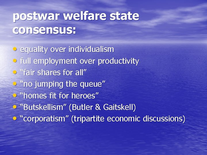 postwar welfare state consensus: • equality over individualism • full employment over productivity •