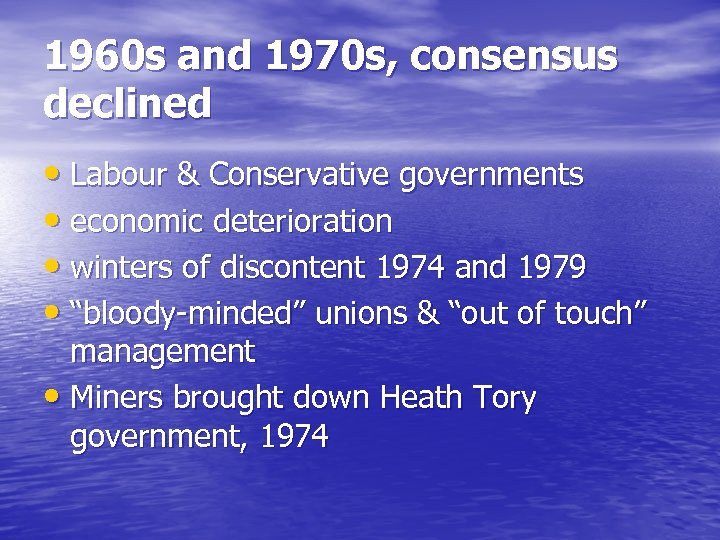 1960 s and 1970 s, consensus declined • Labour & Conservative governments • economic