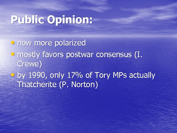 Public Opinion: • now more polarized • mostly favors postwar consensus (I. Crewe) •