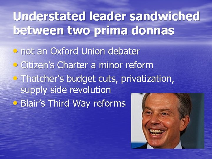 Understated leader sandwiched between two prima donnas • not an Oxford Union debater •