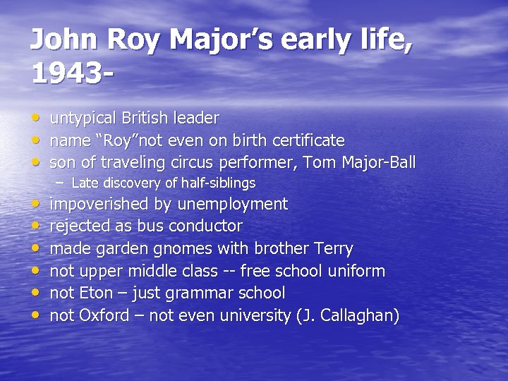"John Roy Major's early life, 1943 • • • untypical British leader name ""Roy""not"