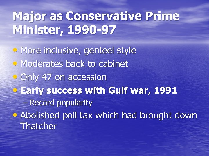 Major as Conservative Prime Minister, 1990 -97 • More inclusive, genteel style • Moderates