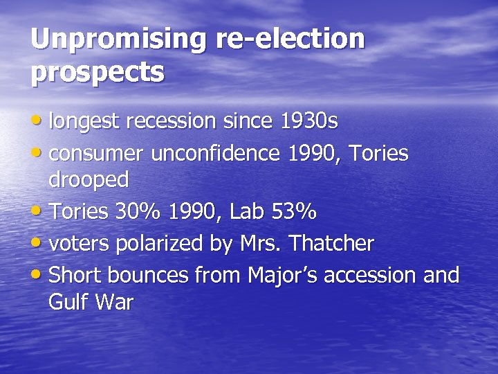 Unpromising re-election prospects • longest recession since 1930 s • consumer unconfidence 1990, Tories