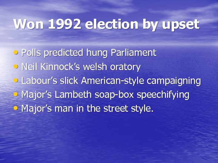 Won 1992 election by upset • Polls predicted hung Parliament • Neil Kinnock's welsh