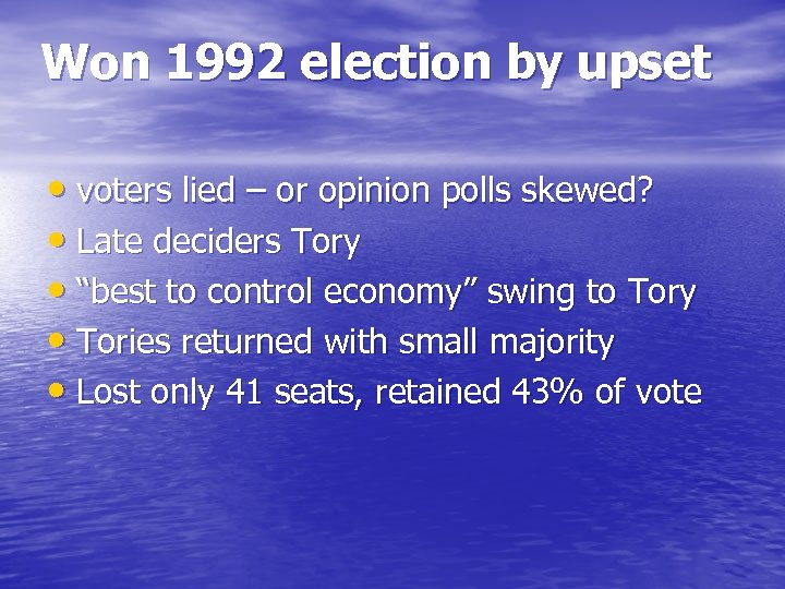 Won 1992 election by upset • voters lied – or opinion polls skewed? •