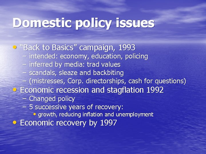"Domestic policy issues • ""Back to Basics"" campaign, 1993 – – intended: economy, education,"