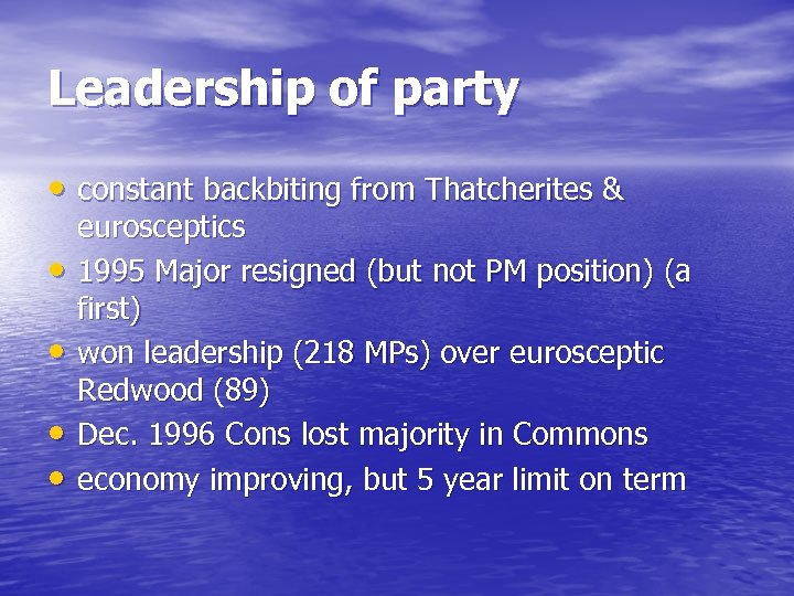 Leadership of party • constant backbiting from Thatcherites & • • eurosceptics 1995 Major