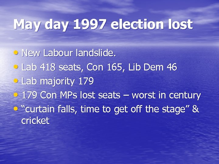 May day 1997 election lost • New Labour landslide. • Lab 418 seats, Con
