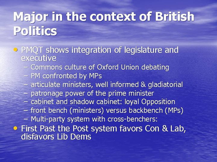 Major in the context of British Politics • PMQT shows integration of legislature and