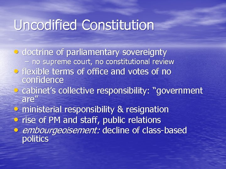 Uncodified Constitution • doctrine of parliamentary sovereignty – no supreme court, no constitutional review
