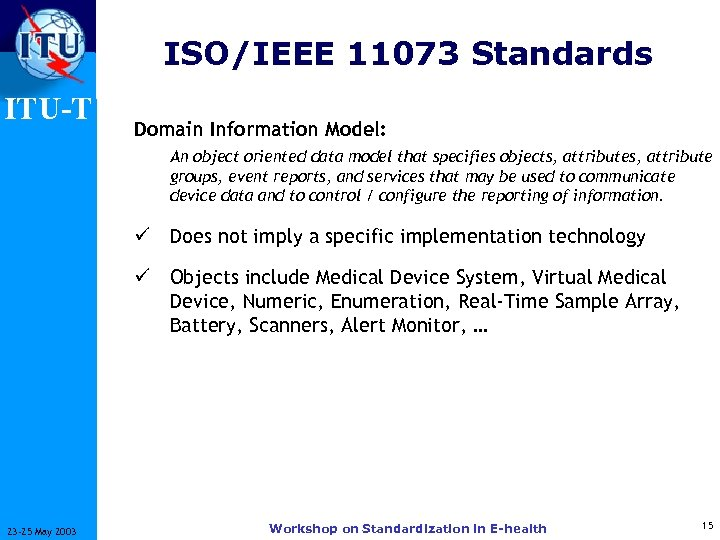ISO/IEEE 11073 Standards ITU-T Domain Information Model: An object oriented data model that specifies