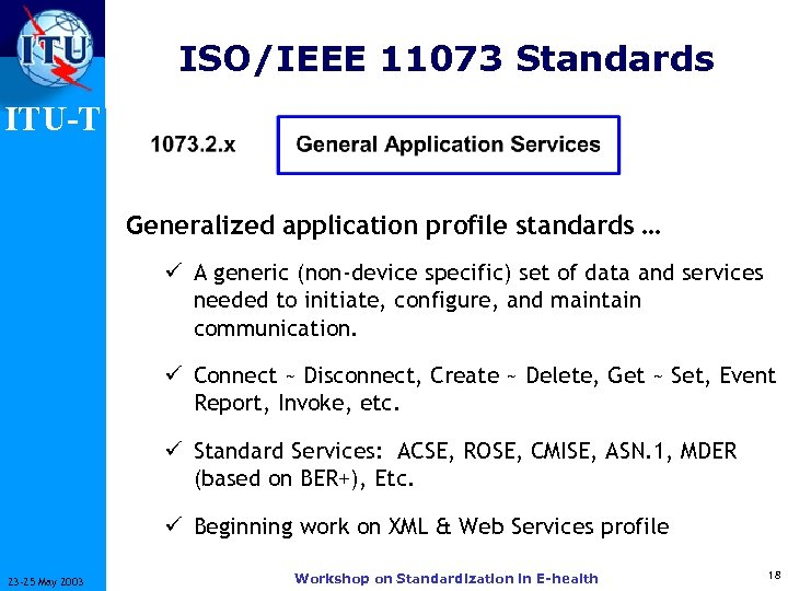 ISO/IEEE 11073 Standards ITU-T Generalized application profile standards … ü A generic (non-device specific)