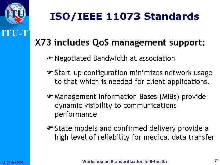 ISO/IEEE 11073 Standards ITU-T X 73 includes Qo. S management support: F Negotiated Bandwidth
