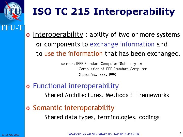 ISO TC 215 Interoperability ITU-T o Interoperability : ability of two or more systems