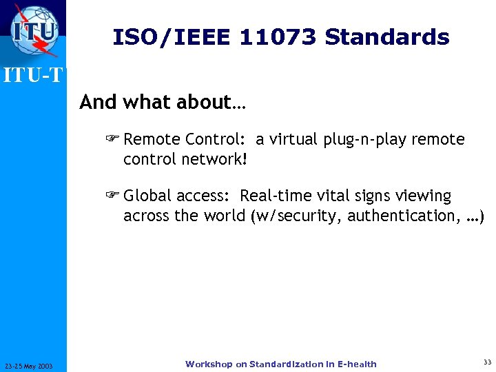 ISO/IEEE 11073 Standards ITU-T And what about… F Remote Control: a virtual plug-n-play remote