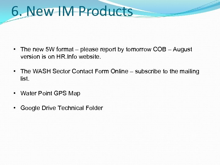 6. New IM Products • The new 5 W format – please report by