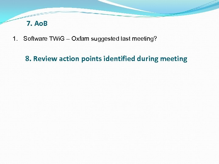 7. Ao. B 1. Software TWi. G – Oxfam suggested last meeting? 8. Review