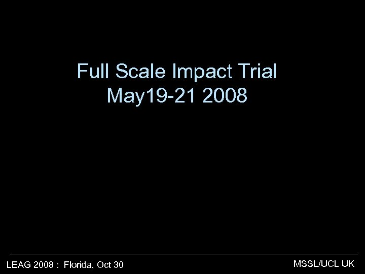 Full Scale Impact Trial May 19 -21 2008 LEAG 2008 : Florida, Oct 30