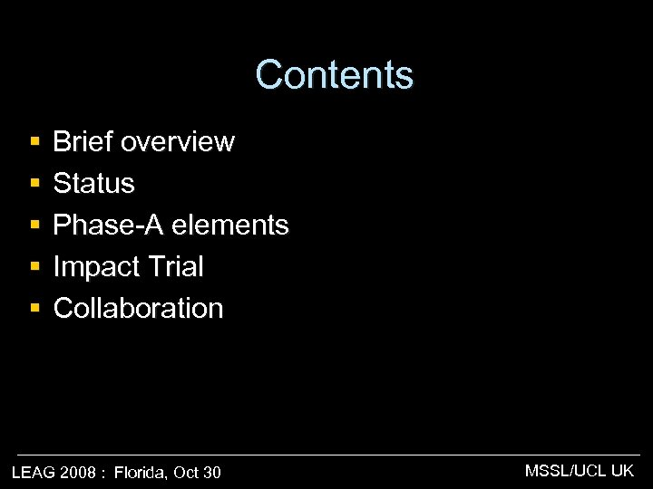 Contents § § § Brief overview Status Phase-A elements Impact Trial Collaboration LEAG 2008