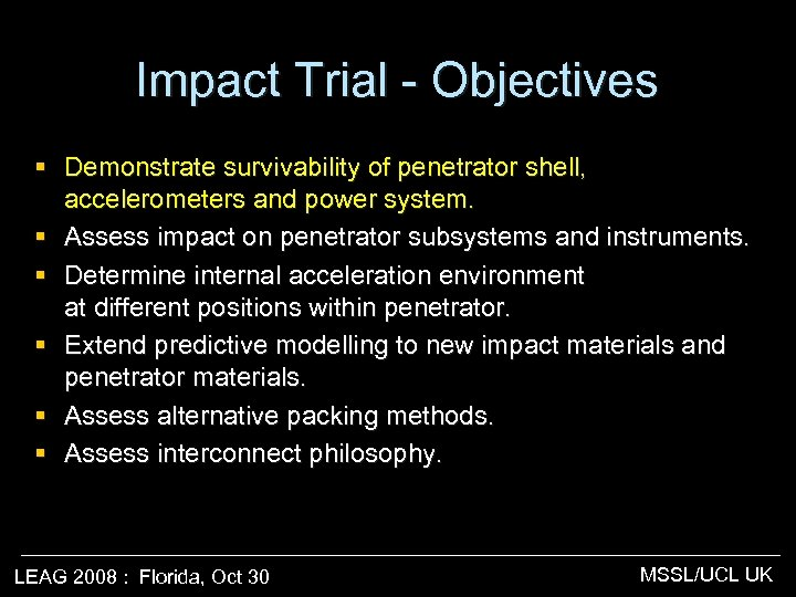 Impact Trial - Objectives § Demonstrate survivability of penetrator shell, accelerometers and power system.