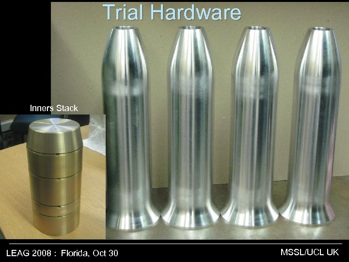 Trial Hardware Inners Stack LEAG 2008 : Florida, Oct 30 MSSL/UCL UK
