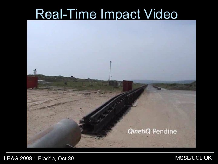 Real-Time Impact Video LEAG 2008 : Florida, Oct 30 MSSL/UCL UK