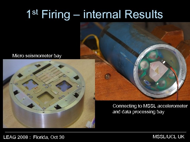 st 1 Firing – internal Results Micro seismometer bay Connecting to MSSL accelerometer and