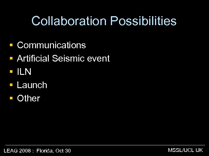 Collaboration Possibilities § § § Communications Artificial Seismic event ILN Launch Other LEAG 2008