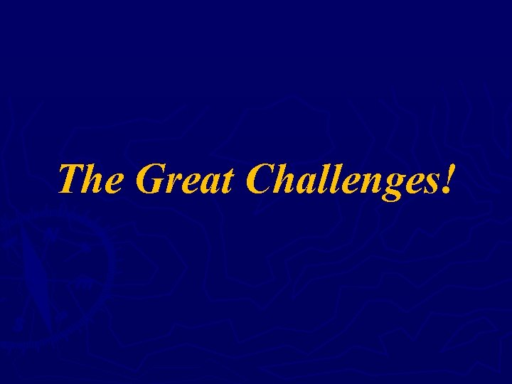 The Great Challenges!