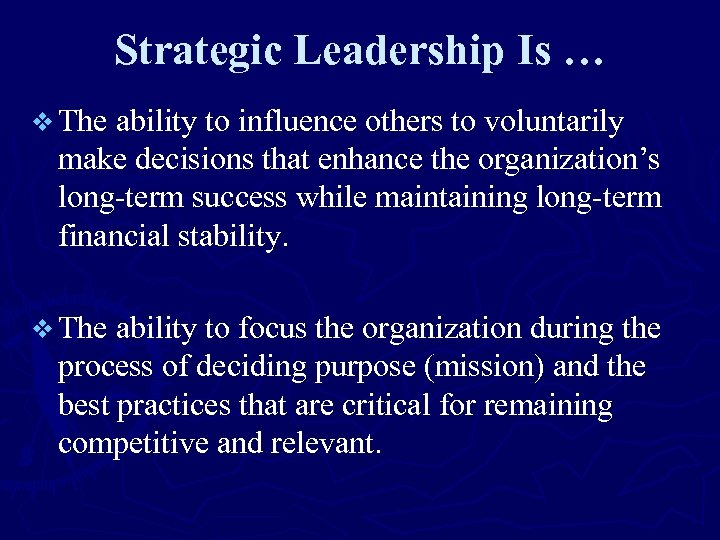 Strategic Leadership Is … v The ability to influence others to voluntarily make decisions