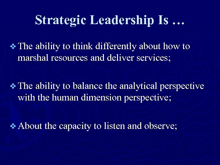 Strategic Leadership Is … v The ability to think differently about how to marshal