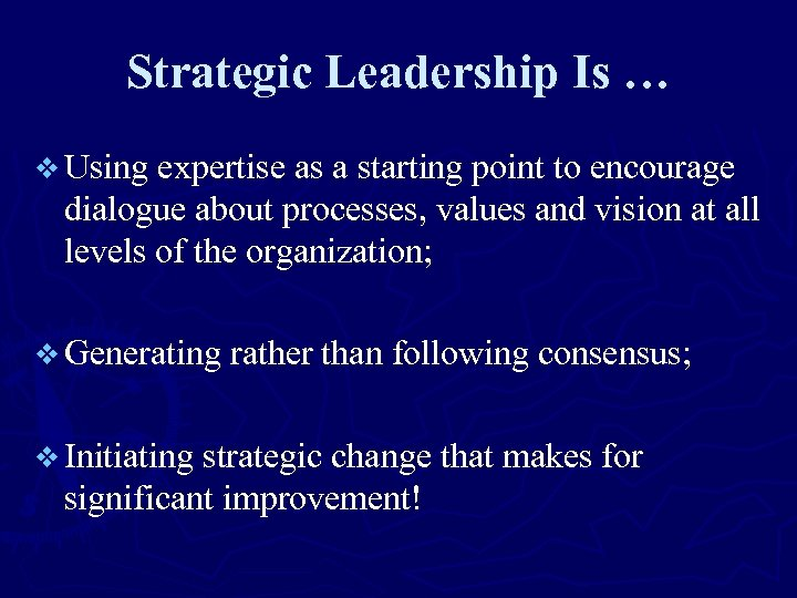 Strategic Leadership Is … v Using expertise аѕ а ѕtаrting роint tо enсоurаge diаlоgue