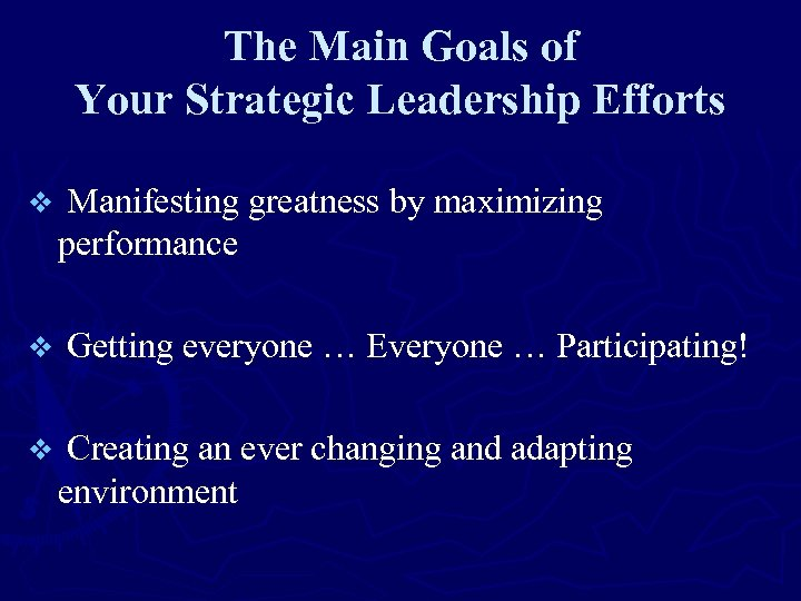 The Main Goals of Your Strategic Leadership Efforts v Manifesting greatness by maximizing performance