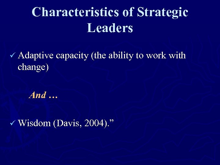 Characteristics of Strategic Leaders ü Adaptive capacity (the ability to work with change) And
