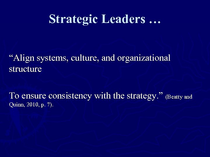 """Strategic Leaders … """"Align systems, culture, and organizational structure To ensure consistency with the"""