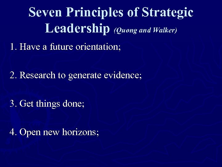 Seven Principles of Strategic Leadership (Quong and Walker) 1. Have a future orientation; 2.