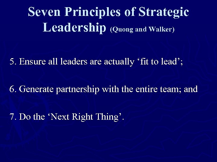 Seven Principles of Strategic Leadership (Quong and Walker) 5. Ensure all leaders are actually