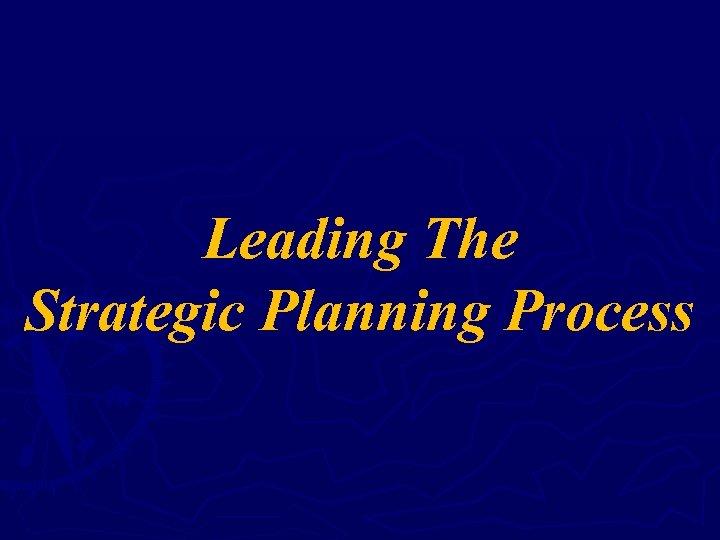 Leading The Strategic Planning Process