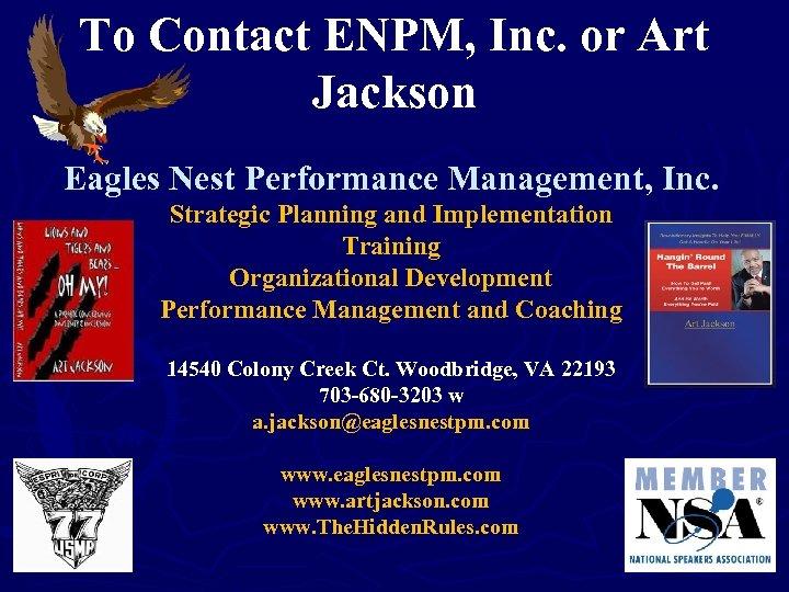 To Contact ENPM, Inc. or Art Jackson Eagles Nest Performance Management, Inc. Strategic Planning