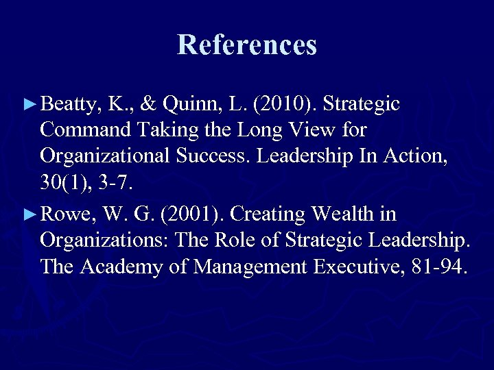 References ► Beatty, K. , & Quinn, L. (2010). Strategic Command Taking the Long