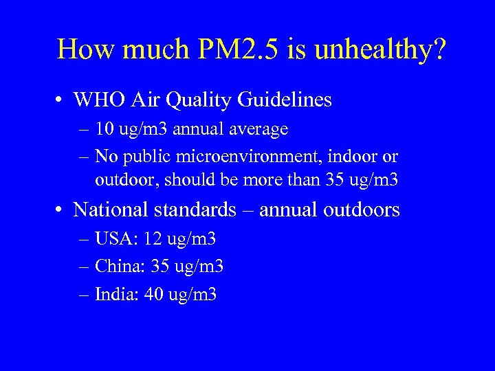 How much PM 2. 5 is unhealthy? • WHO Air Quality Guidelines – 10