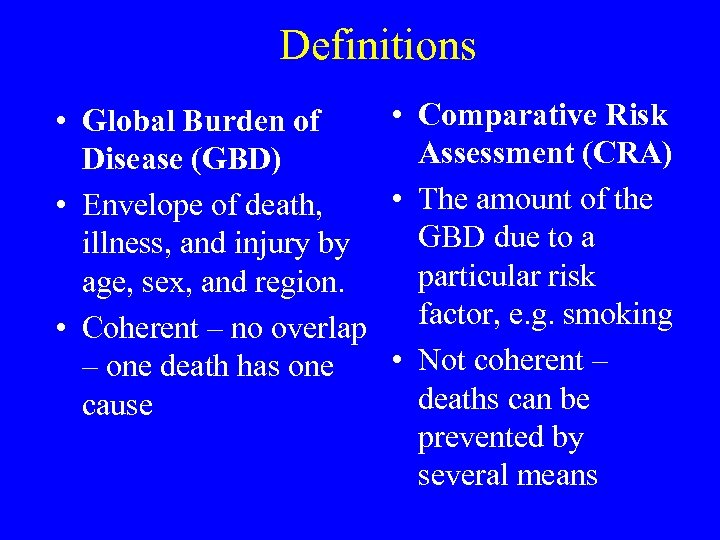 Definitions • Comparative Risk • Global Burden of Assessment (CRA) Disease (GBD) • The