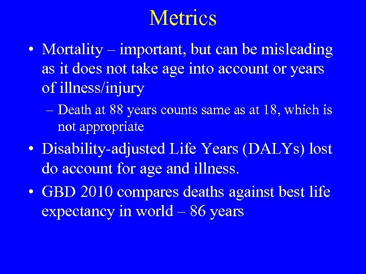 Metrics • Mortality – important, but can be misleading as it does not take