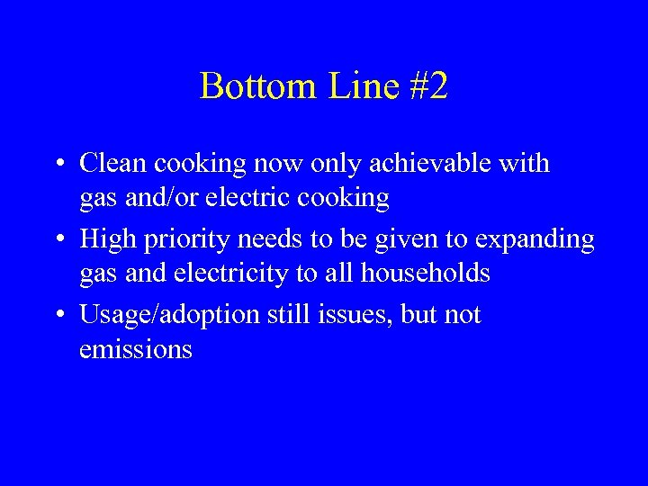 Bottom Line #2 • Clean cooking now only achievable with gas and/or electric cooking