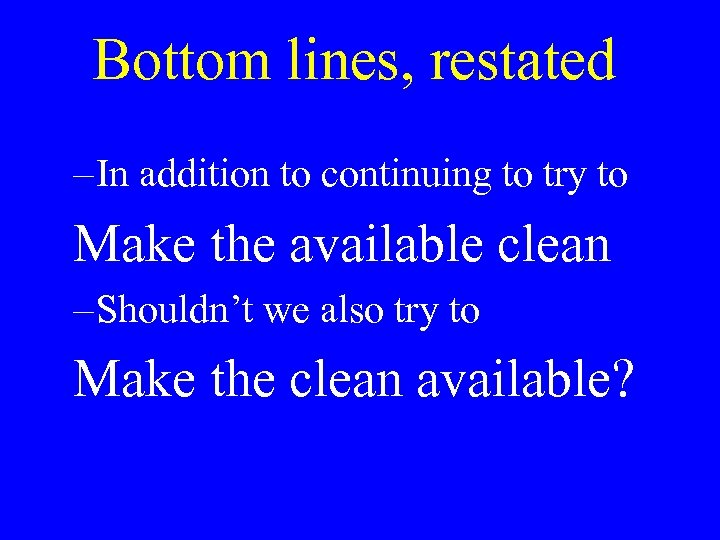 Bottom lines, restated – In addition to continuing to try to Make the available
