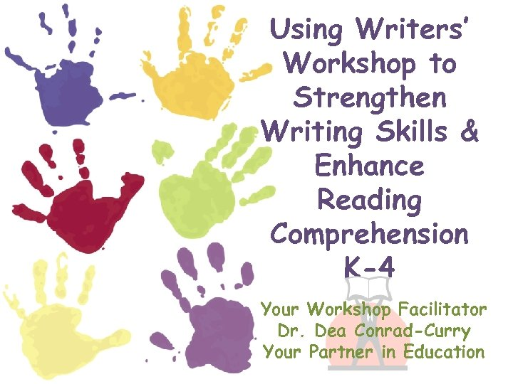 Using Writers' Workshop to Strengthen Writing Skills & Enhance Reading Comprehension K-4 Your Workshop