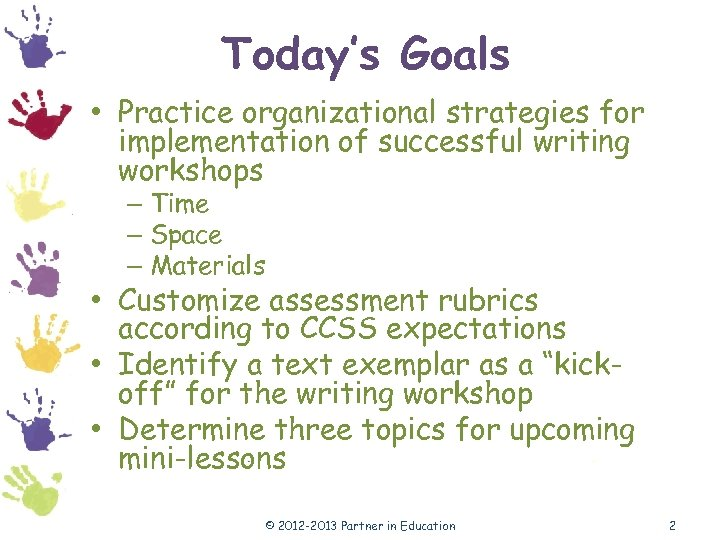 Today's Goals • Practice organizational strategies for implementation of successful writing workshops – Time