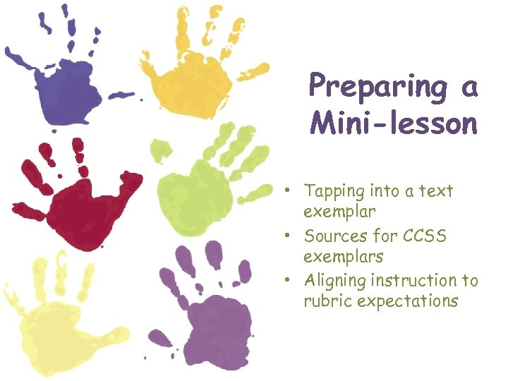 Preparing a Mini-lesson • Tapping into a text exemplar • Sources for CCSS exemplars