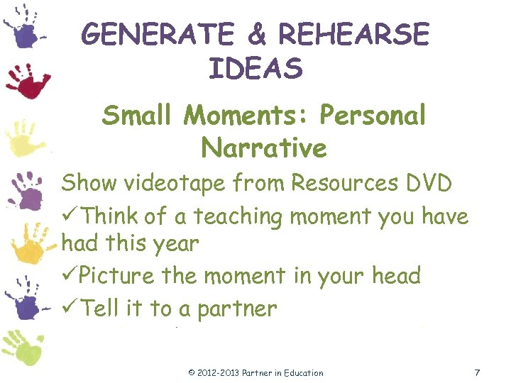 GENERATE & REHEARSE IDEAS Small Moments: Personal Narrative Show videotape from Resources DVD üThink
