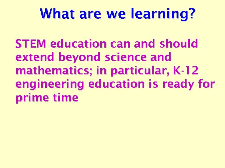 What are we learning? STEM education can and should extend beyond science and mathematics;
